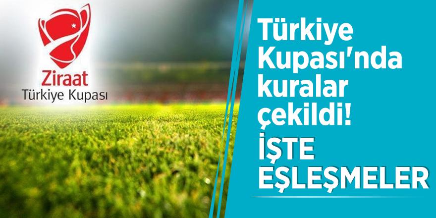 Türkiye Kupası'nda kuralar çekildi! İşte eşleşmeler