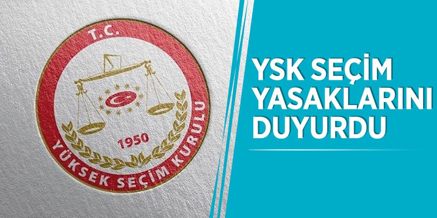 YSK seçim yasaklarını duyurdu