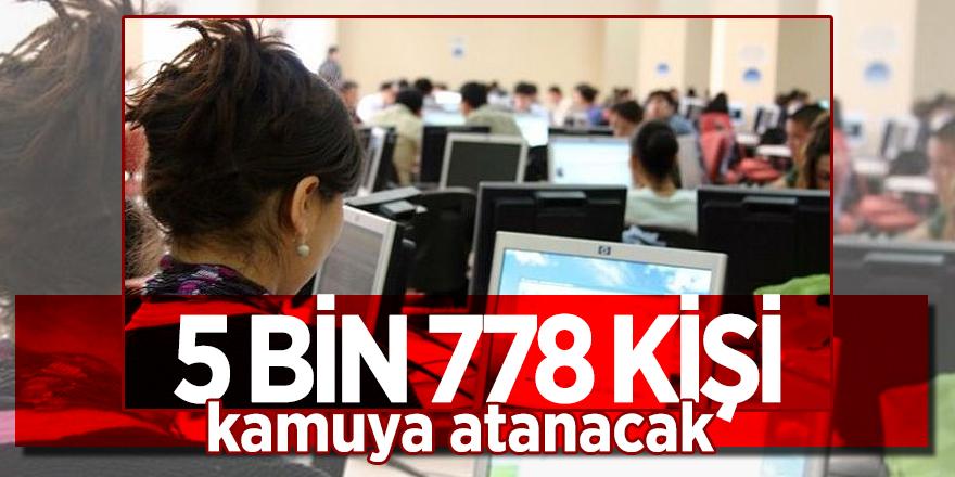 5 bin 778 kişi, kamuya atanacak