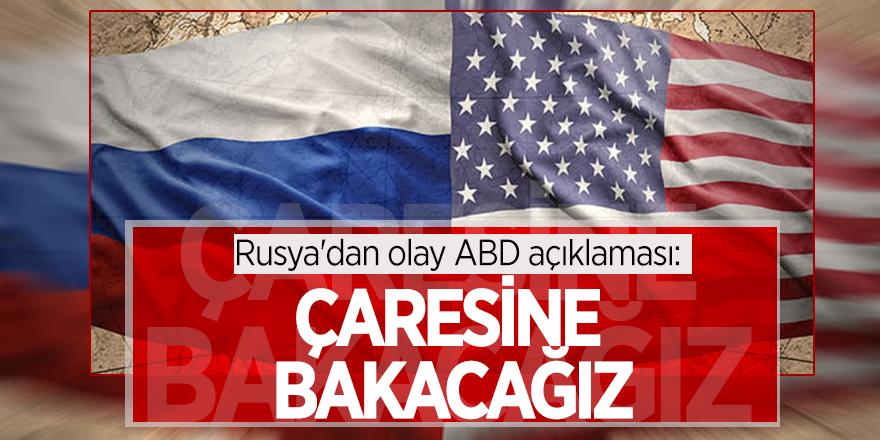 Rusya'dan olay ABD açıklaması: Çaresine bakacağız