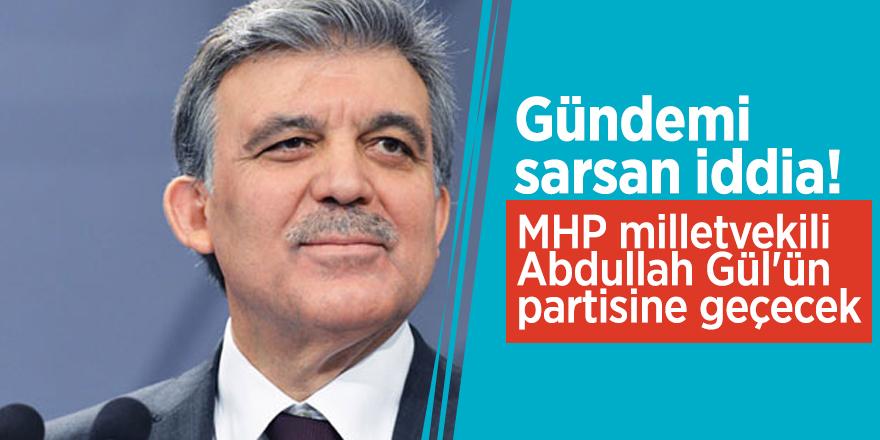 Gündemi sarsan iddia! 'MHP milletvekili, Abdullah Gül'ün partisine geçecek'