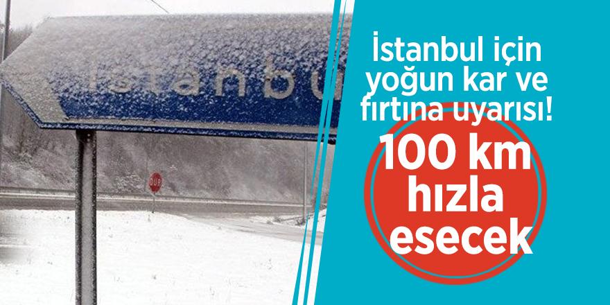 İstanbul için yoğun kar ve fırtına uyarısı! 100 km hızla esecek