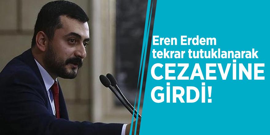 Eren Erdem tekrar tutuklanarak cezaevine girdi!