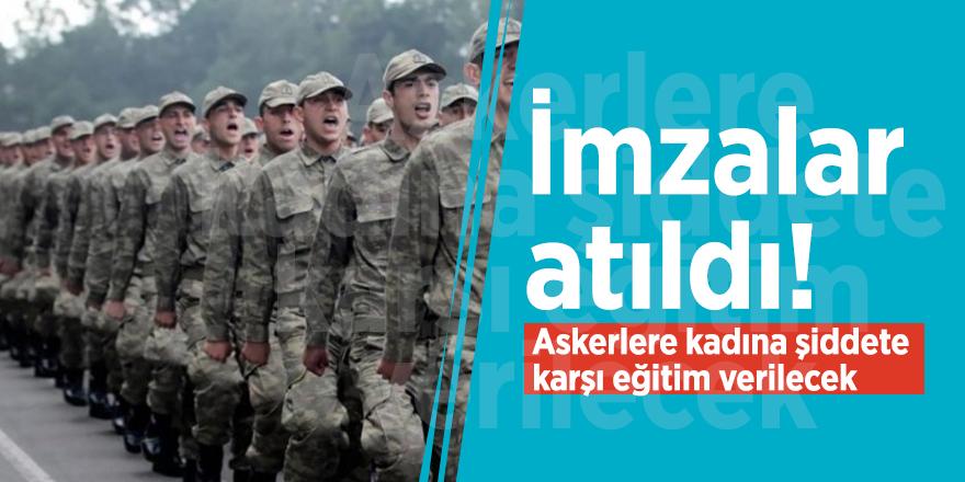İmzalar atıldı! Askerlere kadına şiddete karşı eğitim verilecek