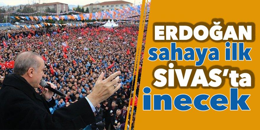 Erdoğan sahaya ilk Sivas'ta inecek