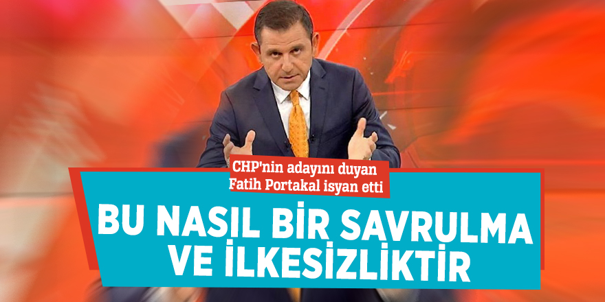 """Fatih Portakal'dan CHP'nin adayına isyan: """"Bu nasıl bir savrulma ve ilkesizliktir"""""""