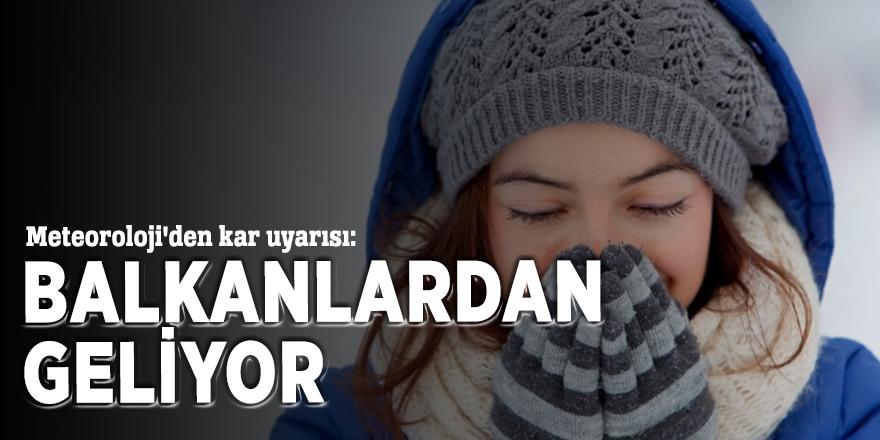 Meteoroloji'den kar uyarısı: Balkanlardan geliyor