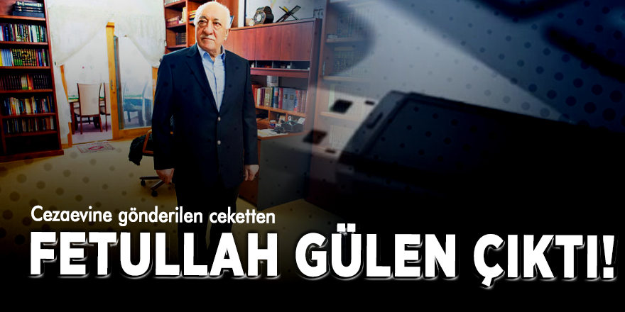 Cezaevine gönderilen ceketten Fetullah Gülen çıktı!