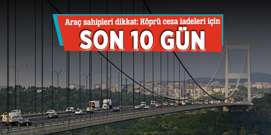 Araç sahipleri dikkat: Köprü ceza iadeleri için son 10 gün