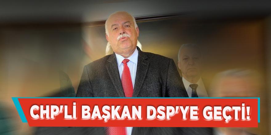 CHP'li başkan DSP'ye geçti!