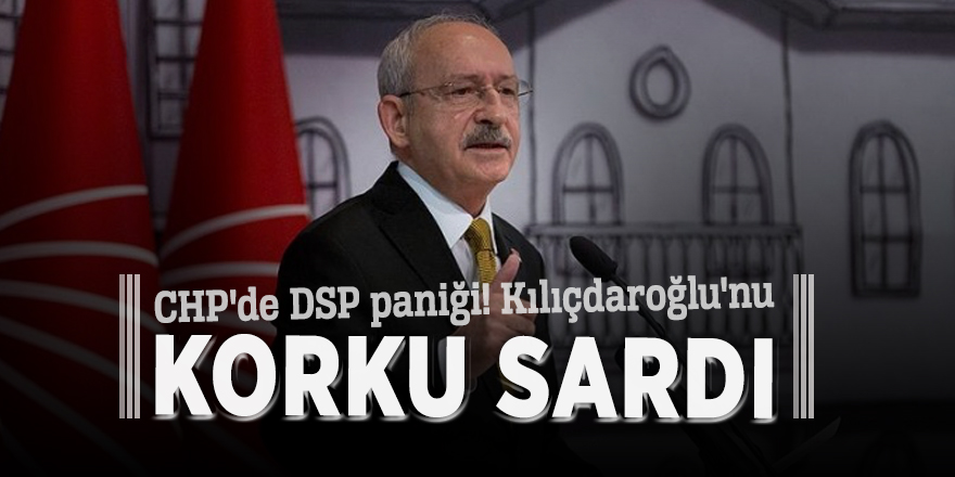 CHP'de DSP paniği! Kılıçdaroğlu'nu korku sardı
