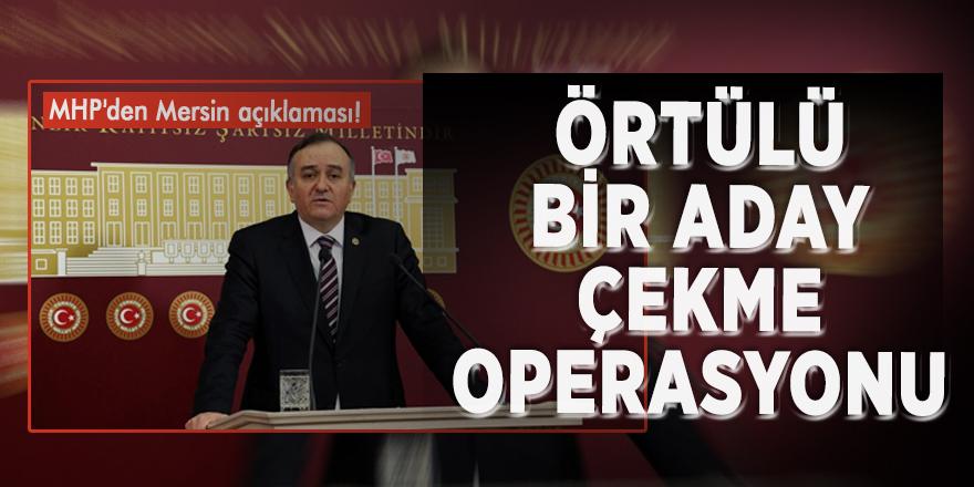 """MHP'den Mersin açıklaması! """"Örtülü bir aday çekme operasyonu"""""""