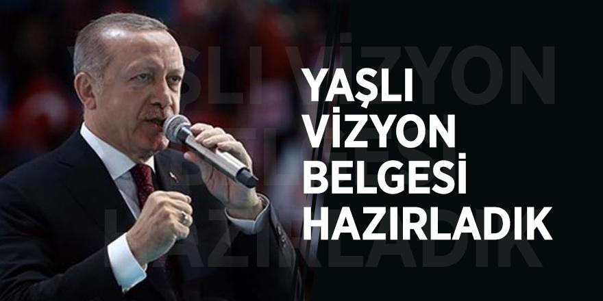 Erdoğan: Yaşlı vizyon belgesi hazırladık