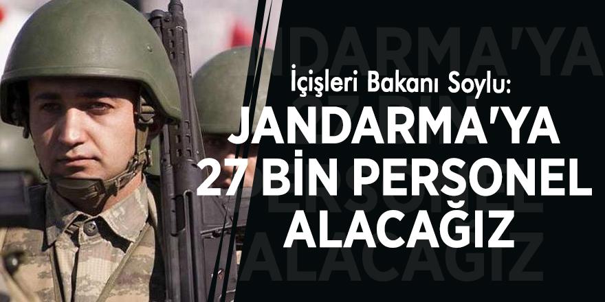 İçişleri Bakanı Soylu: Jandarma'ya 27 bin personel alacağız