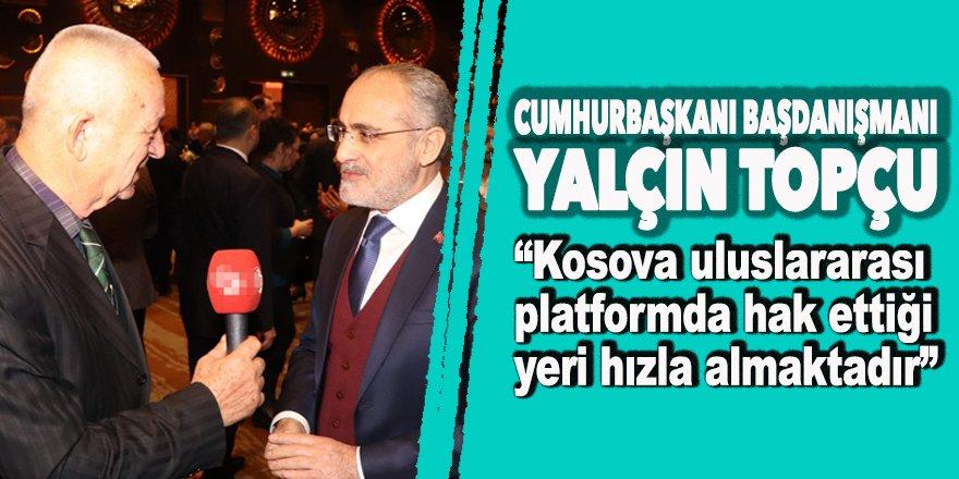 Cumhurbaşkanı Başdanışmanı Topçu: 'Kosova uluslararası platformda hak ettiği yeri hızla almaktadır'