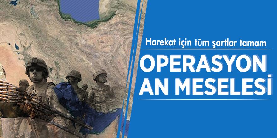 Şartlar olgunlaştı: Operasyon an meselesi