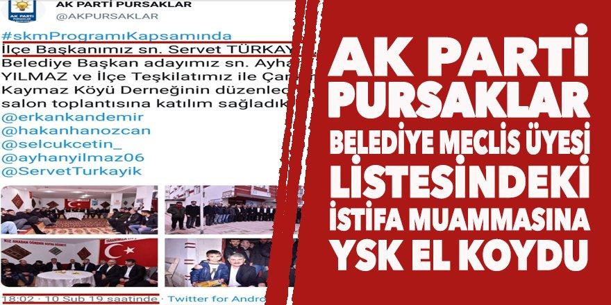 AK Parti Pursaklar Meclis Üyesi Listesi'ndeki 'istifa' muammasına YSK el koydu