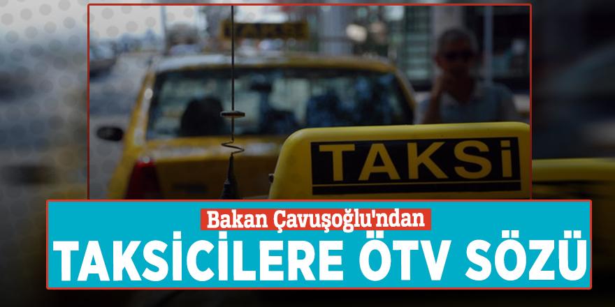 Bakan Çavuşoğlu'ndan taksicilere ÖTV sözü