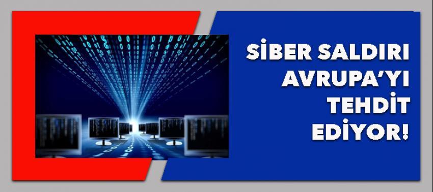 Siber saldırı Avrupa'yı tehdit ediyor!