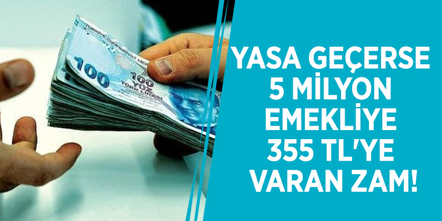 Yasa geçerse 5 milyon emekliye 355 TL'ye varan zam!