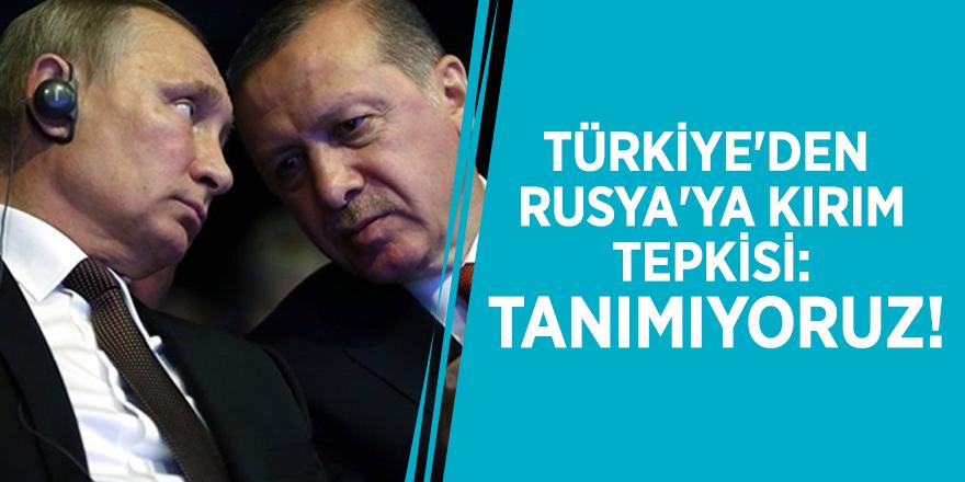 Türkiye'den Rusya'ya Kırım tepkisi: Tanımıyoruz!