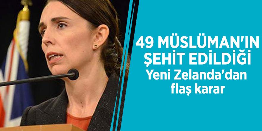 49 Müslüman'ın şehit edildiği Yeni Zelanda'dan flaş karar