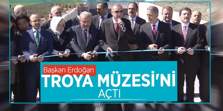 Başkan Erdoğan Troya Müzesi'ni açtı