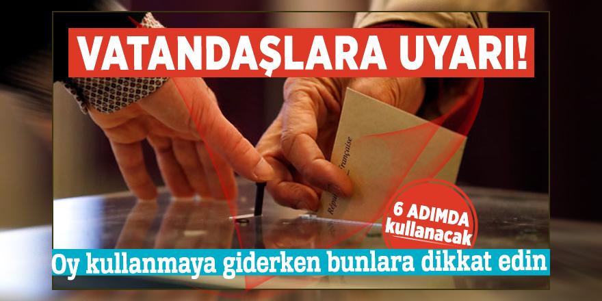 Vatandaşlara uyarı! Oy kullanmaya giderken bunlara dikkat edin
