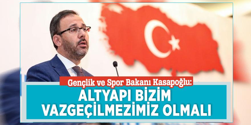 Gençlik ve Spor Bakanı Kasapoğlu: Altyapı bizim vazgeçilmezimiz olmalı