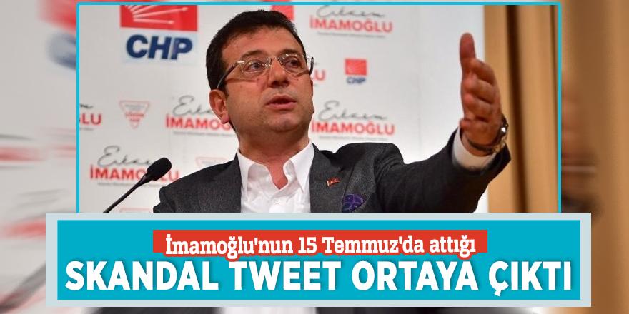 İmamoğlu'nun 15 Temmuz'da attığı skandal tweet ortaya çıktı
