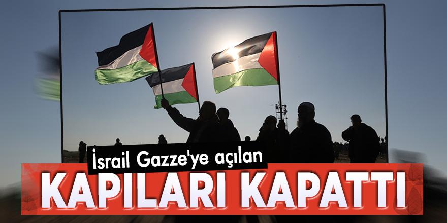 İsrail Gazze'ye açılan kapıları kapattı