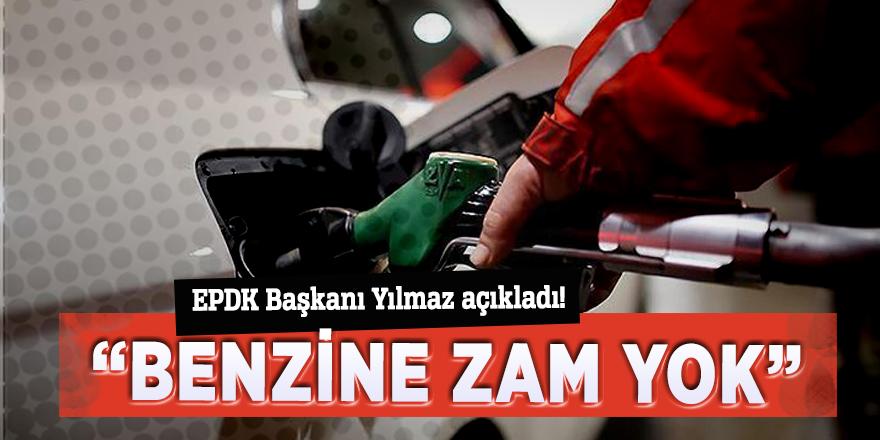 """EPDK Başkanı Yılmaz açıkladı! """"Benzine zam yok"""""""
