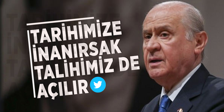 """MHP Lideri Bahçeli Twitter'dan açıkladı! """"Tarihimize inanırsak, talihimiz de açılır"""""""