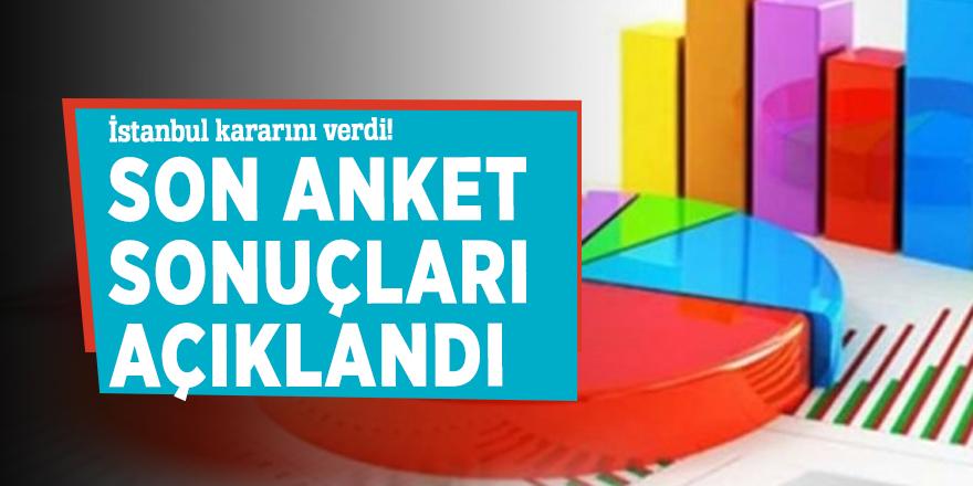 İstanbul kararını verdi! Son anket sonuçları açıklandı
