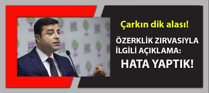 Demirtaş'tan çarkın dik alası: Hata yaptık!