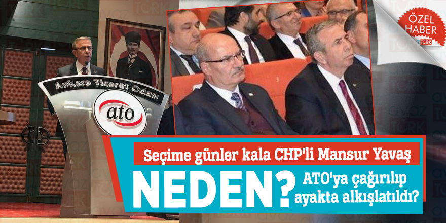Seçime günler kala Mansur Yavaş neden ATO'ya çağırılıp ayakta alkışlatıldı?