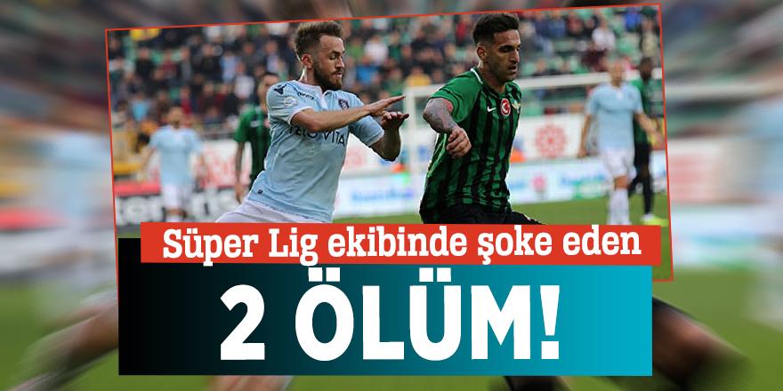 Süper Lig ekibinde şoke eden 2 ölüm!