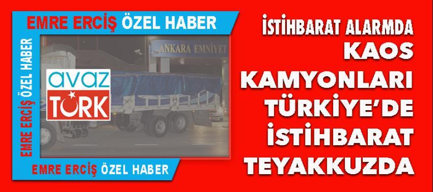 KAOS kamyonları Türkiye'de istihbarat teyakkuzda!
