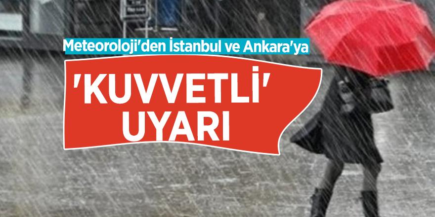 Meteoroloji'den İstanbul ve Ankara'ya 'kuvvetli' uyarı