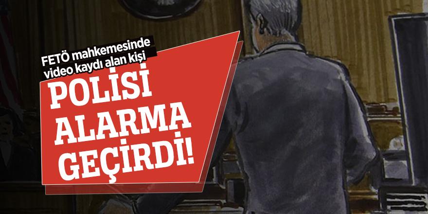 FETÖ mahkemesinde video kaydı alan kişi polisi alarma geçirdi!