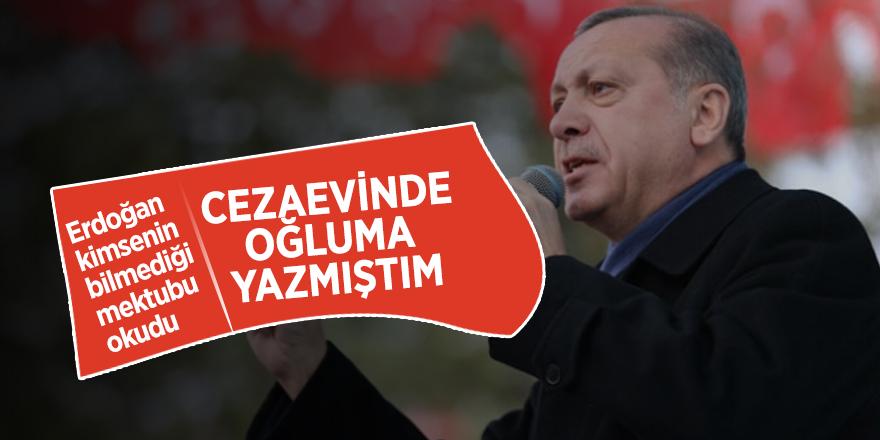 Erdoğan kimsenin bilmediği mektubu okudu: Cezaevinde oğluma yazmıştım