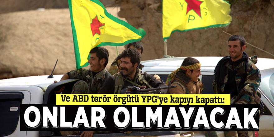 Ve ABD terör örgütü YPG'ye kapıyı kapattı: Onlar olmayacak