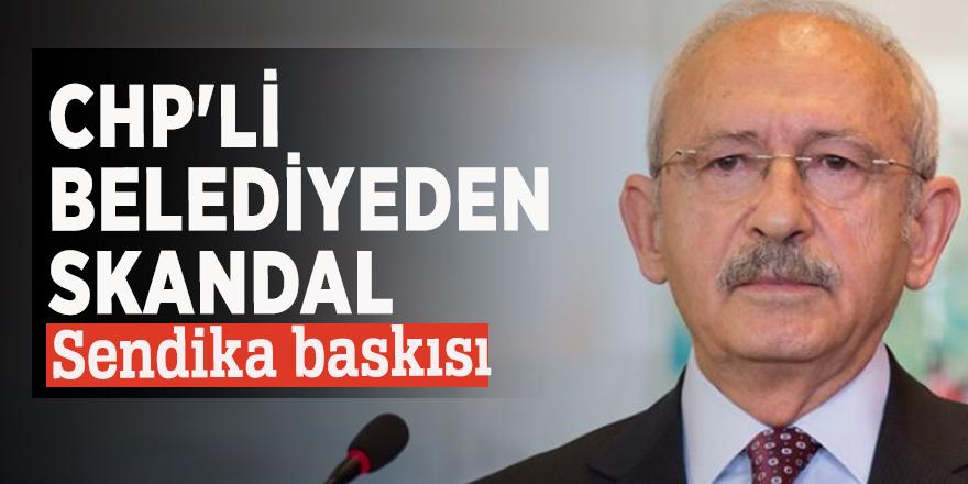CHP'li belediyeden skandal sendika baskısı
