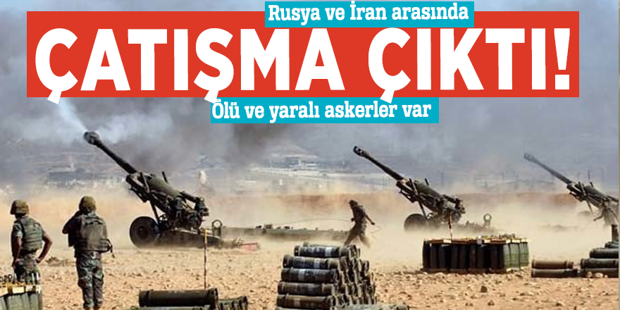 Rusya ve İran arasında çatışma çıktı! Ölü ve yaralı askerler var