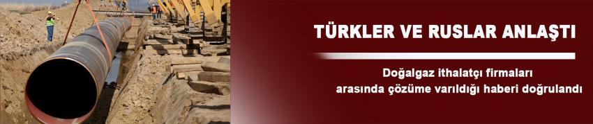 Türkler ve Ruslar anlaştı!