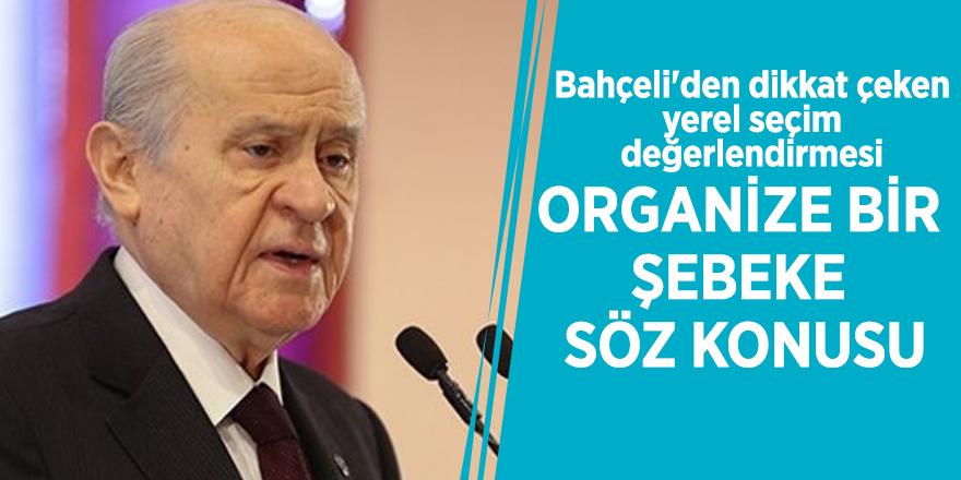 MHP lideri Bahçeli: Organize bir şebeke söz konusu