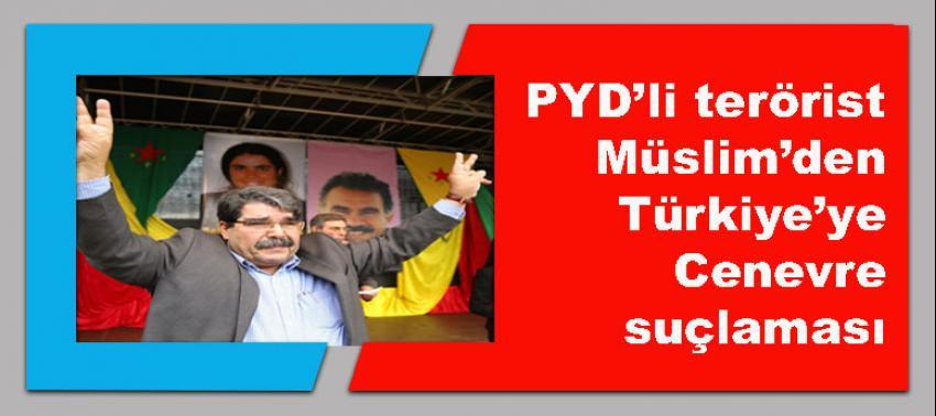 PYD'li  terörist Müslim'den Türkiye'ye Cenevre suçlaması