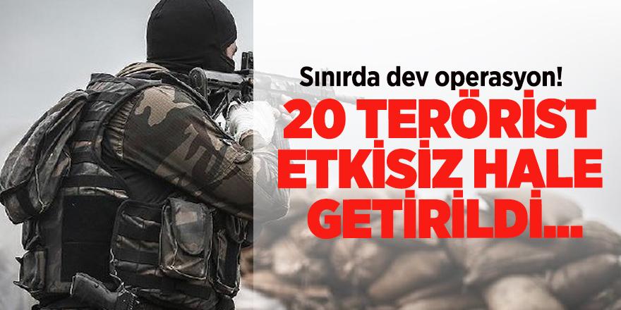 Sınırda dev operasyon! 20 terörist etkisiz hale getirildi...