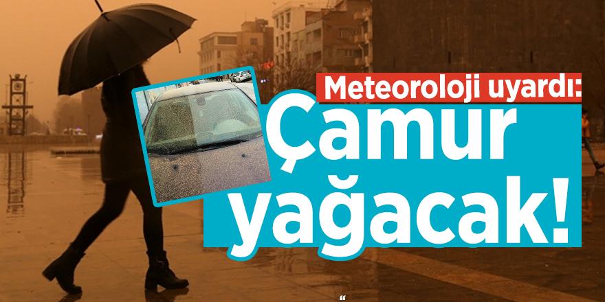Meteoroloji uyardı: Çamur yağacak!