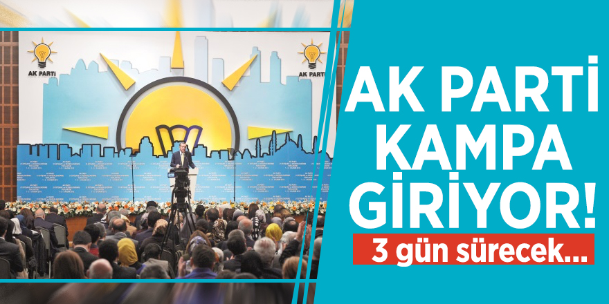AK Parti kampa giriyor! 3 gün sürecek...